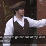I've come to gather salt at my local salt mine  meme template blank YouTube, JonTron