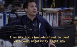 I am WAY too sleep-deprived to deal with your negativity right now Brooklyn 99 meme template