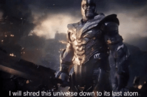 Thanos 'I will shred this universe down to its last atom' Avengers meme template