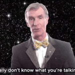 You literally dont know what youre talking about  meme template blank Bill Nye