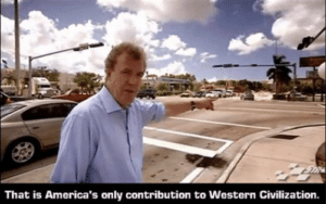 That is America's only contribution to Western Civilization Top Gear meme template