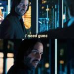 I need guns, lots of guns  meme template blank Keanu Reeves, John Wick