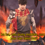 Ha you puny mortals you think you can take me  meme template blank JonTron, YouTube