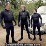 Gentlemen the time has come  meme template blank