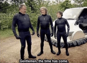 Gentlemen the time has come Top Gear meme template