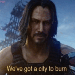 Keanu Reeves 'Weve got a city to burn'  meme template blank Cyberpunk 2077, gaming
