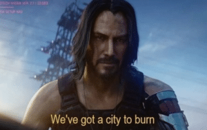 Keanu Reeves 'Weve got a city to burn' Gaming meme template
