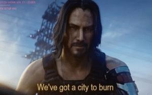 Keanu Reeves 'Weve got a city to burn' Keanu meme template