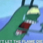 Plankton 'Dont let the flame die out!' Spongebob meme template blank Plankton
