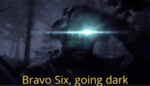 Bravo Six Going Dark (alt) Gaming meme template