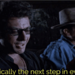It's basically the next step in evolution  meme template blank Jeff Goldblum, Jurassic Park