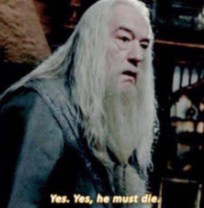 Dumbledore 'Yes, yes he must die' Harry Potter meme template