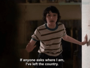 If anyone asks where I am Ive left the country Stranger Things meme template