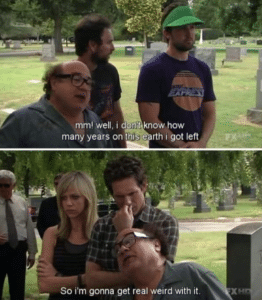 Frank 'I dont know how many years on this earth I got left' Always Sunny meme template