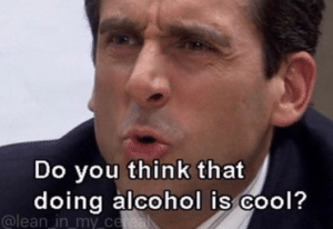 Michael 'Do you think doing alcohol is cool' The Office meme template