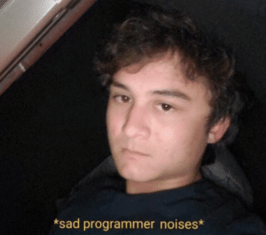 Sad programmer noises Science meme template