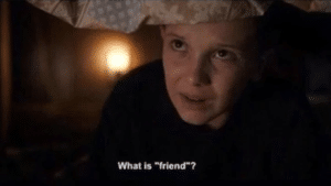 Eleven 'What is friend?' Stranger Things meme template