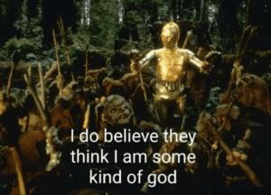 C3PO 'I do believe they think Im some kind of god' Lying meme template