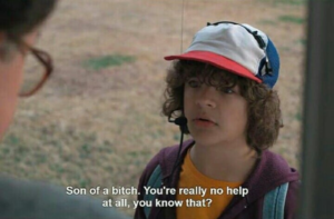 Son of a bitch. You're really no help at all, you know that Stranger Things meme template
