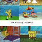 spongebob-memes spongebob text: How I imagined future me how it actually turned out HE GANGS AL  spongebob