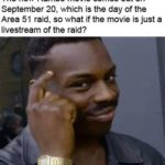 other-memes cute text: The new Rambo movie comes out on September 20, which is the day of the Area 51 raid, so what if the movie is just a livestream of the raid?  cute
