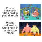 spongebob-memes spongebob text: Phone calculator when held in portrait mode Phone calculator when held in landscape mode  spongebob
