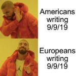 other-memes cute text: Americans writing 9/9/19 Europeans writing 9/9/19  cute
