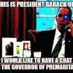 deep-fried-memes deep-fried text: YES •S PRESIDENT BARACK wlTll GOVERNOR OF PREMARITAL SEK  deep-fried