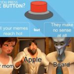 other-memes cute text: WILLYOÜPRESSU THE BUTTON? All your memes reach hot but Apple My mom They make no sense at all Beard  cute