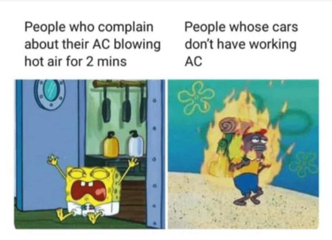 cute other-memes cute text: People who complain about their AC blowing hot air for 2 mins People whose cars don't have working