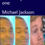 other-memes other text: Absolutely no one: Michael Jackson:  other