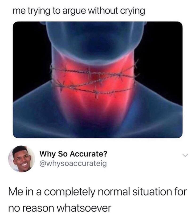 depression-memes depression text: me trying to argue without crying Why So Accurate? @whysoaccurateig Me in a completely normal situation for no reason whatsoever