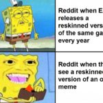 dank-memes cute text: Reddit when EA releases a reskinned version of the same game every year Reddit when they see a reskinned version of an old meme  Dank Meme