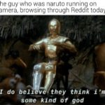 star-wars-memes sequel-memes text: The guy who was naruto running on camera, browsing through Reddit today: I do bel eve they think i
