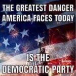 """political-memes political text: THE GREATEST DANGER """"ERICA,FACES TODAY IS TH DEMOCRATICiPARTY  political"""