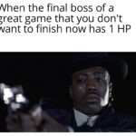other-memes other text: When the final boss of a great game that you don