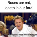 other-memes cute text: Roses are red, death is our fate  cute