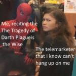 star-wars-memes sith text: e, recitingt The Tragedy o Darth Plagueis <the Wise The telemarketer that I know can