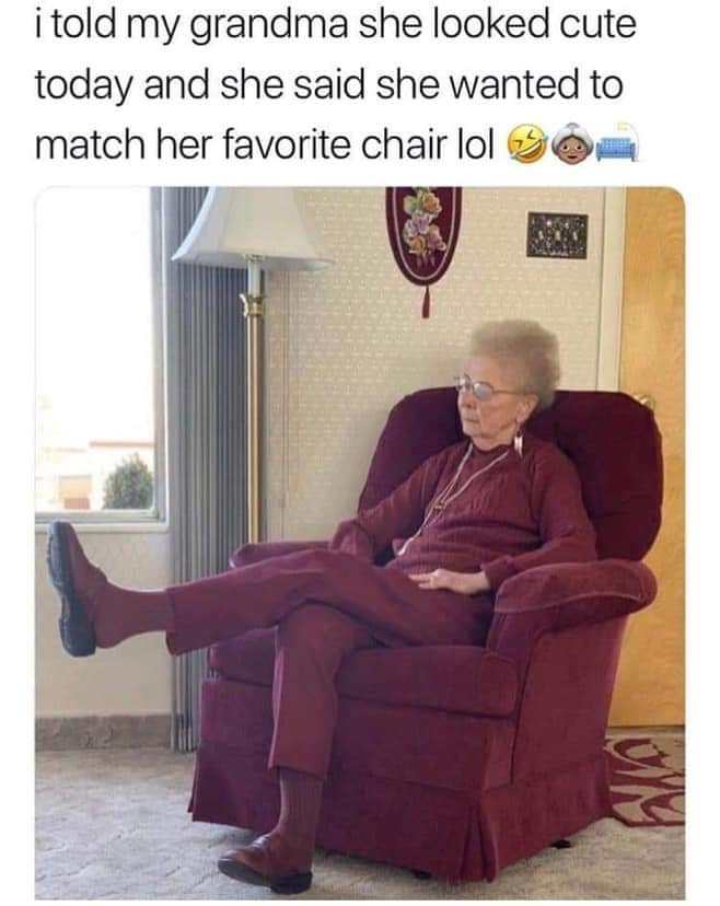 cute wholesome-memes cute text: i told my grandma she looked cute today and she said she wanted to match her favorite chair lol