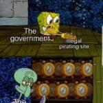 spongebob-memes spongebob text: godtsol Folgen OCO O The government.õ internet Illeóal pirating site  spongebob