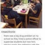 wholesome-memes cute text: meqachikorita: there was a big drug problem at my school so they hired a police officer to supervise students but now he
