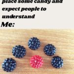 other-memes cute text: Friend: you cantjust place some candy and expectpeople to un&rstand Me:  cute