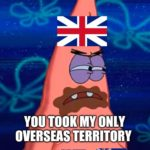 spongebob-memes spongebob text: you HAVE ENOUGH COLONIES, I WANT INDEPENDENCE YOUJOOK MY OVERSEAS TERRITORY NOW MY ECONOMY IS GONNA COLLAPSEQ imgfip.ccl?l  spongebob