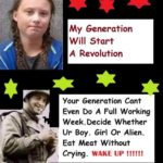 boomer-memes boomer text: My Generation Will Start A Revolution Your Generation Cant Even Do A Full Working Week. Decide Whether I-Jr Boy. Girl Or Alien. Eat Meat Without Crying. WAKE UP  boomer
