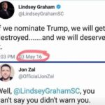 political-memes political text: Lindsey Graham @LindseyGrahamSC If we nominate Trump, we will get destroyed and we will deserve it. 5:03 PM 3 May 16 Jon Zal @OfficialJonZal well, @LindseyGrahamSC, you can