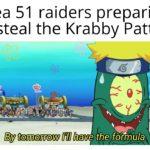 spongebob-memes spongebob text: Area 51 raiders preparing to steal the Krabby Patty By tomorrow I