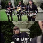 dank-memes cute text: Area 51 guar_gs celebrating the raidTÖetting cancelläd The aliens  Dank Meme