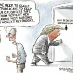 political-memes political text: WE NEED TO ELECT REPUBLICANS TO KEEP OUR DAUGHTERS SAFE PROM PERVERT MEN WEARING WIGS BARGING INTO WOMEN