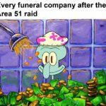 spongebob-memes spongebob text: Every funeral company after the Area 51 raid  spongebob