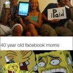 spongebob-memes spongebob text: iPod iPad 40 year old facebook moms  spongebob